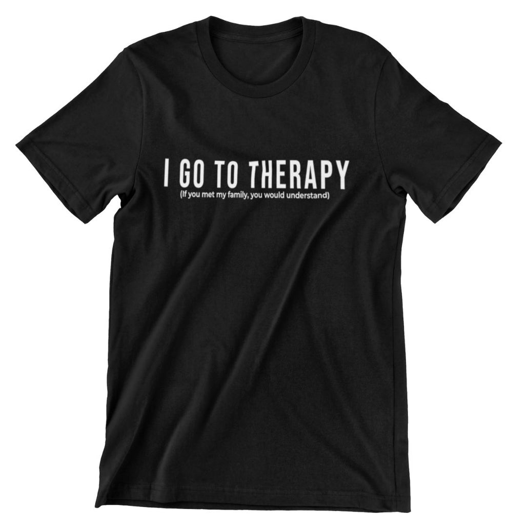 I Go To Therapy T-Shirt - What's Your Statement