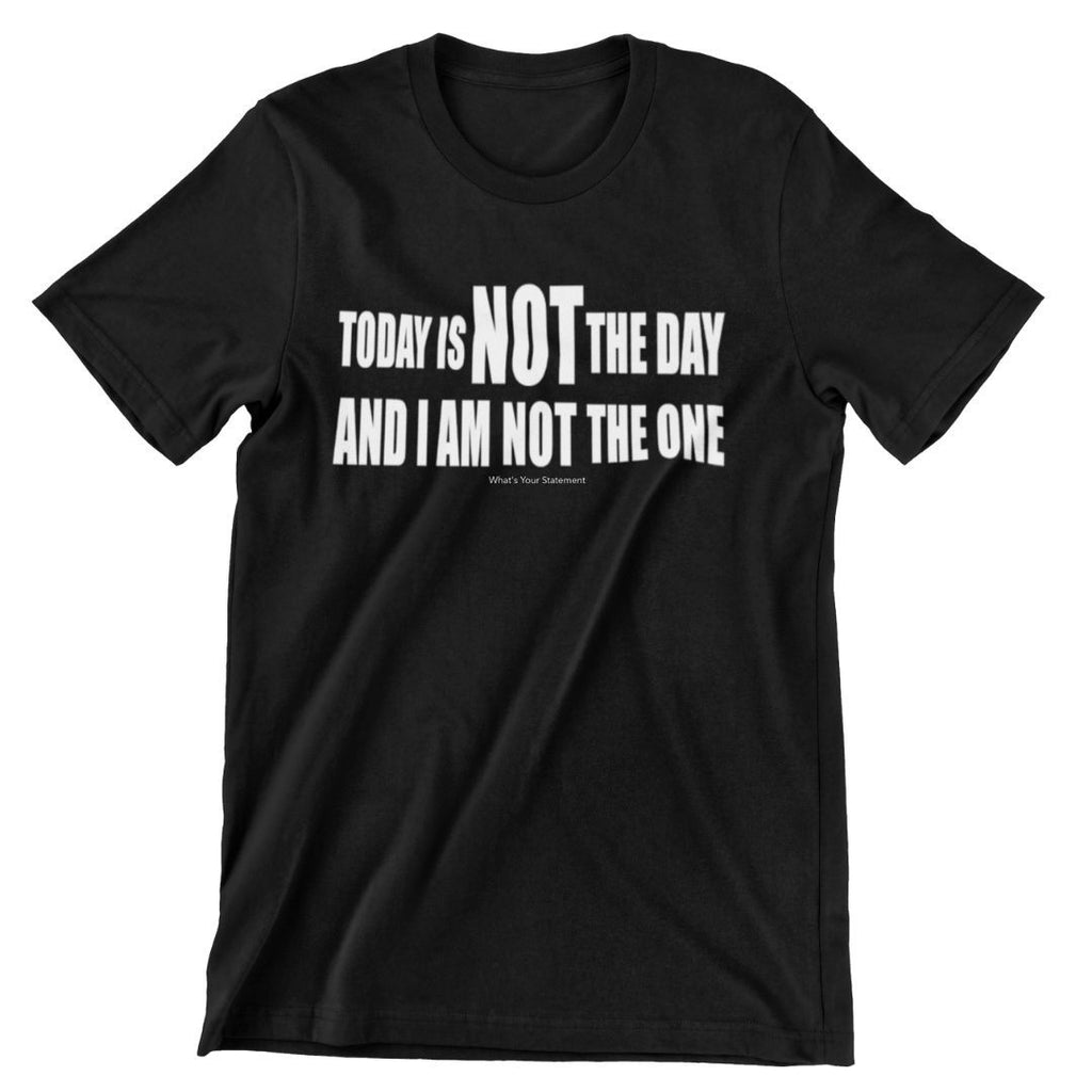 Today is not the day (t-shirt) - What's Your Statement