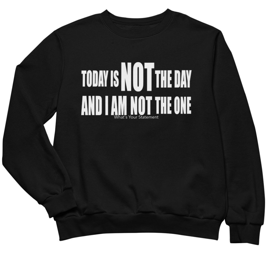 Today is not the day (Sweatshirt) - What's Your Statement