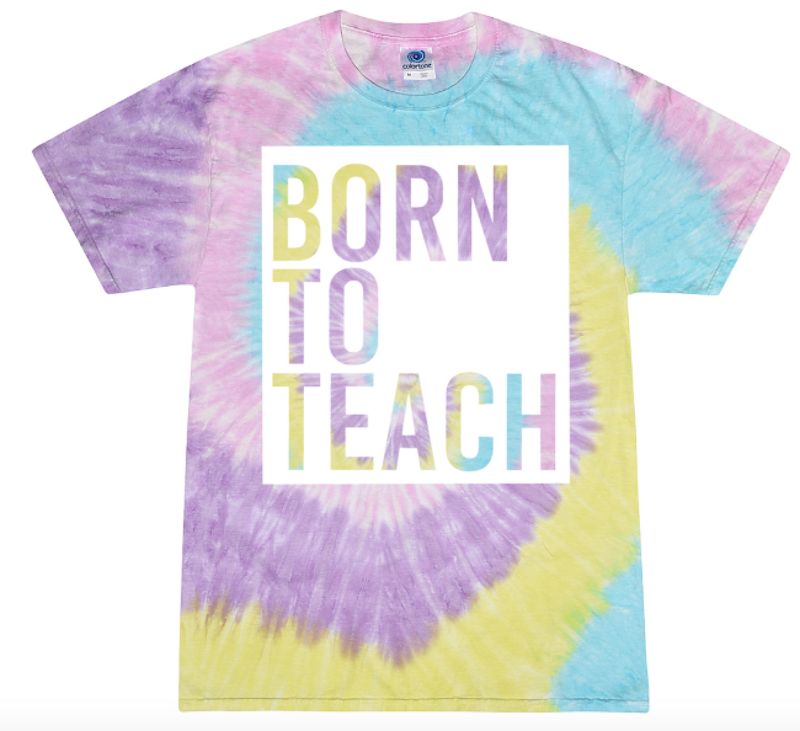 Born to Teach (tie dye)