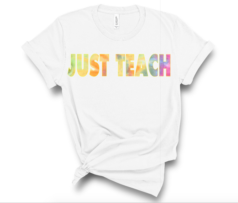 JUST TEACH (White tee w/tie dye)