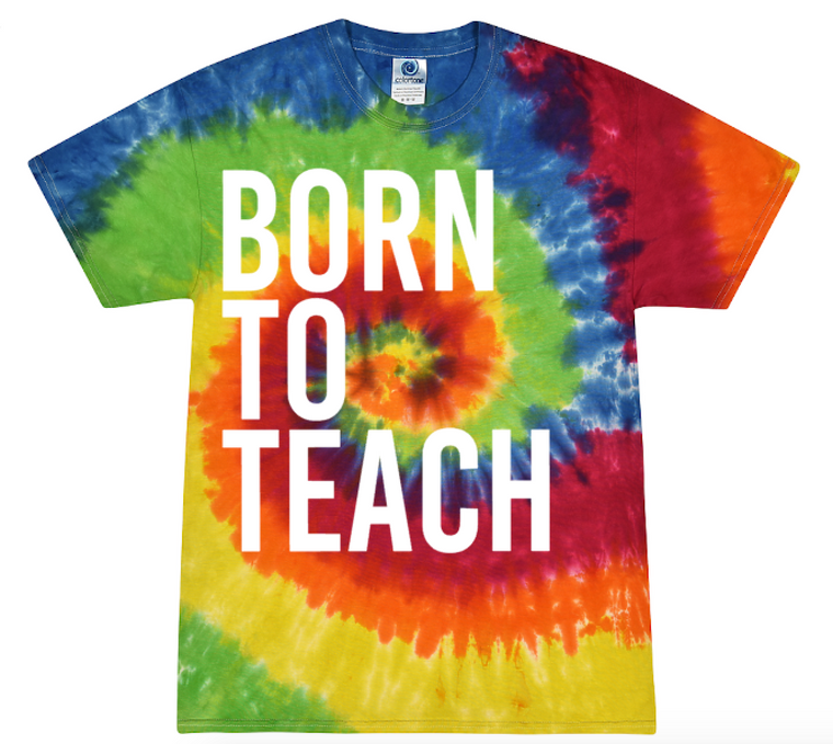 BORN TO TEACH (Tie Dye RAINBOW TEE)