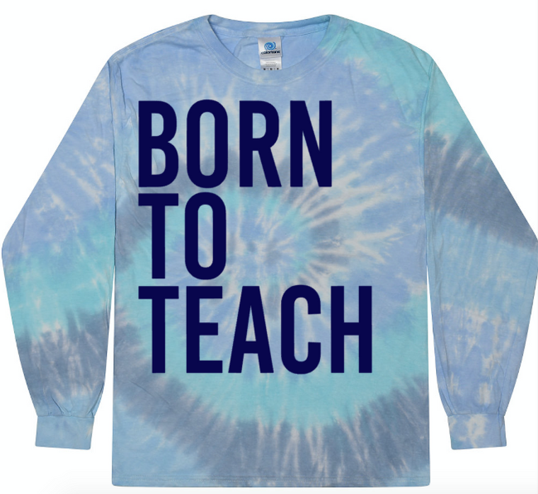 BORN TO TEACH (Tie Dye BLUE LONG SLEEVE)
