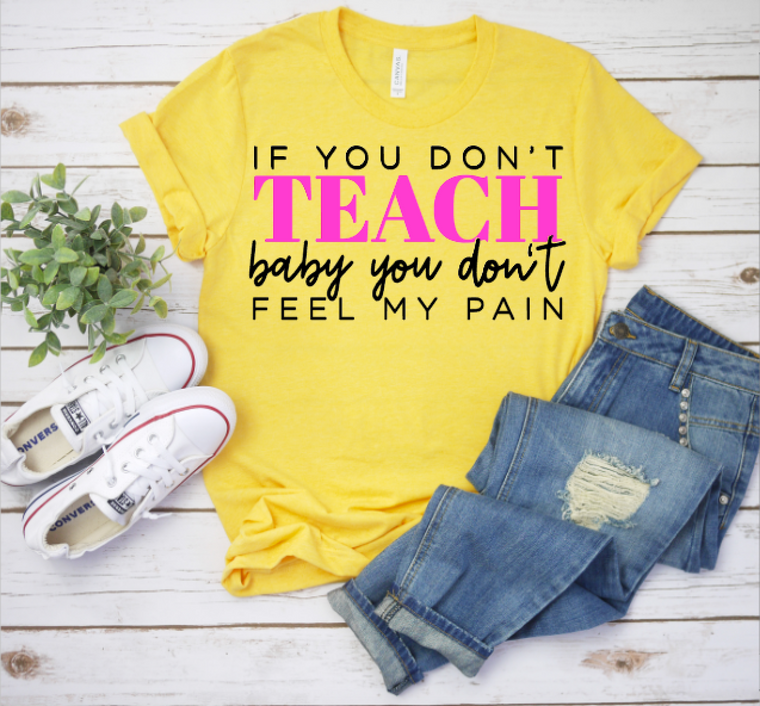 If you don't TEACH...(BEYONCE tee)