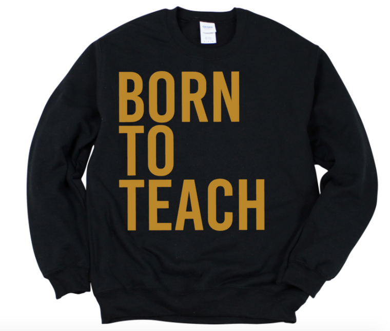 Born To Teach BLACK OUT sweatshirt