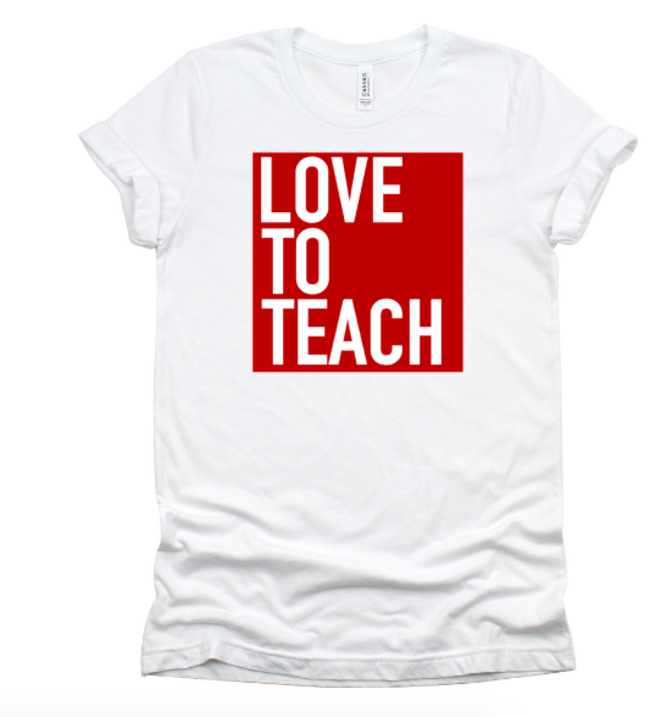 Love To Teach ( white t-shirt w/red box)