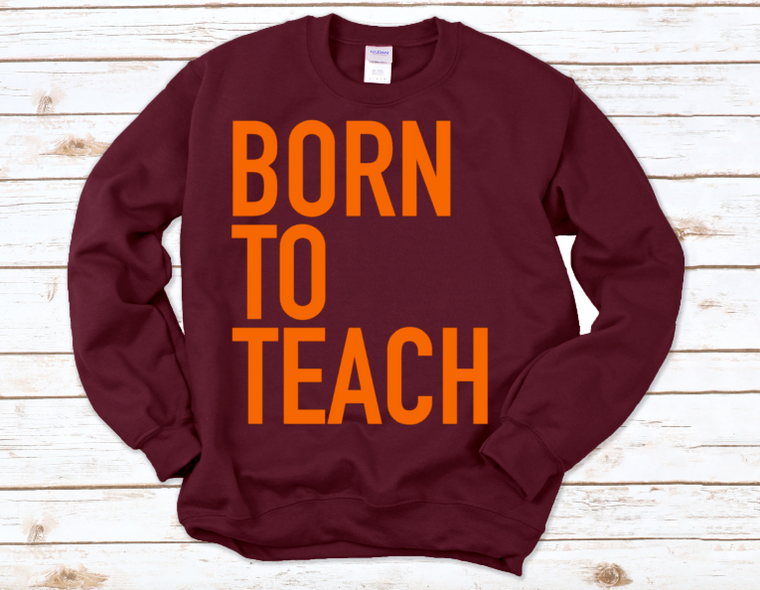 Born to Teach sweatshirt (maroon)
