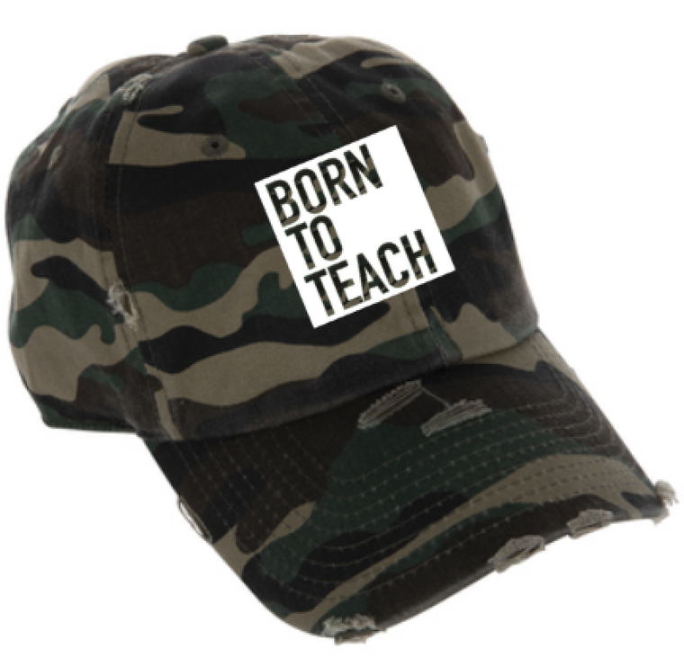 Born To Teach Camo hat (Teacher Strong)