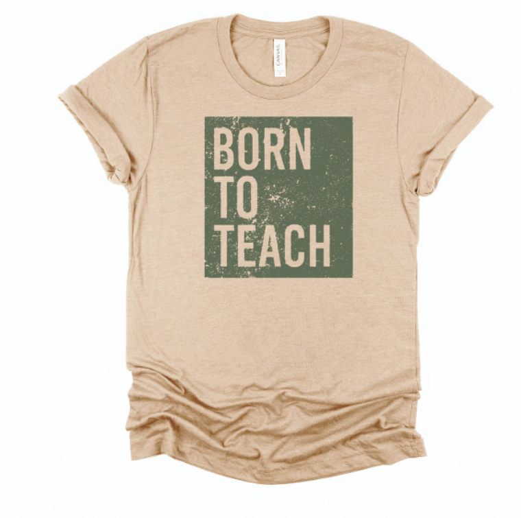 Born To Teach Tan tee (Teacher Strong)
