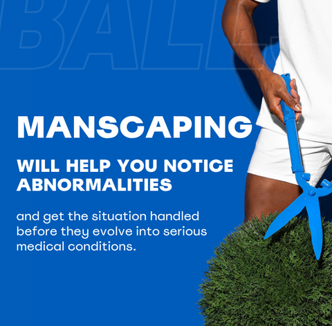 Manscaping will help you notice abnormalities