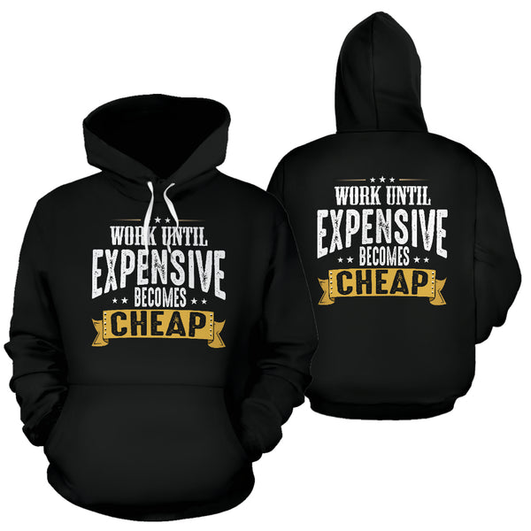 Work until Expensive Becomes Cheap Hoodie