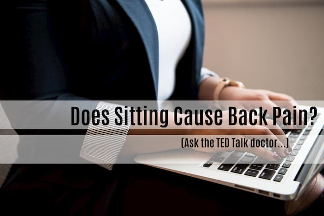 Does Sitting Cause Back Pain? Ask the TED Talk doctor!