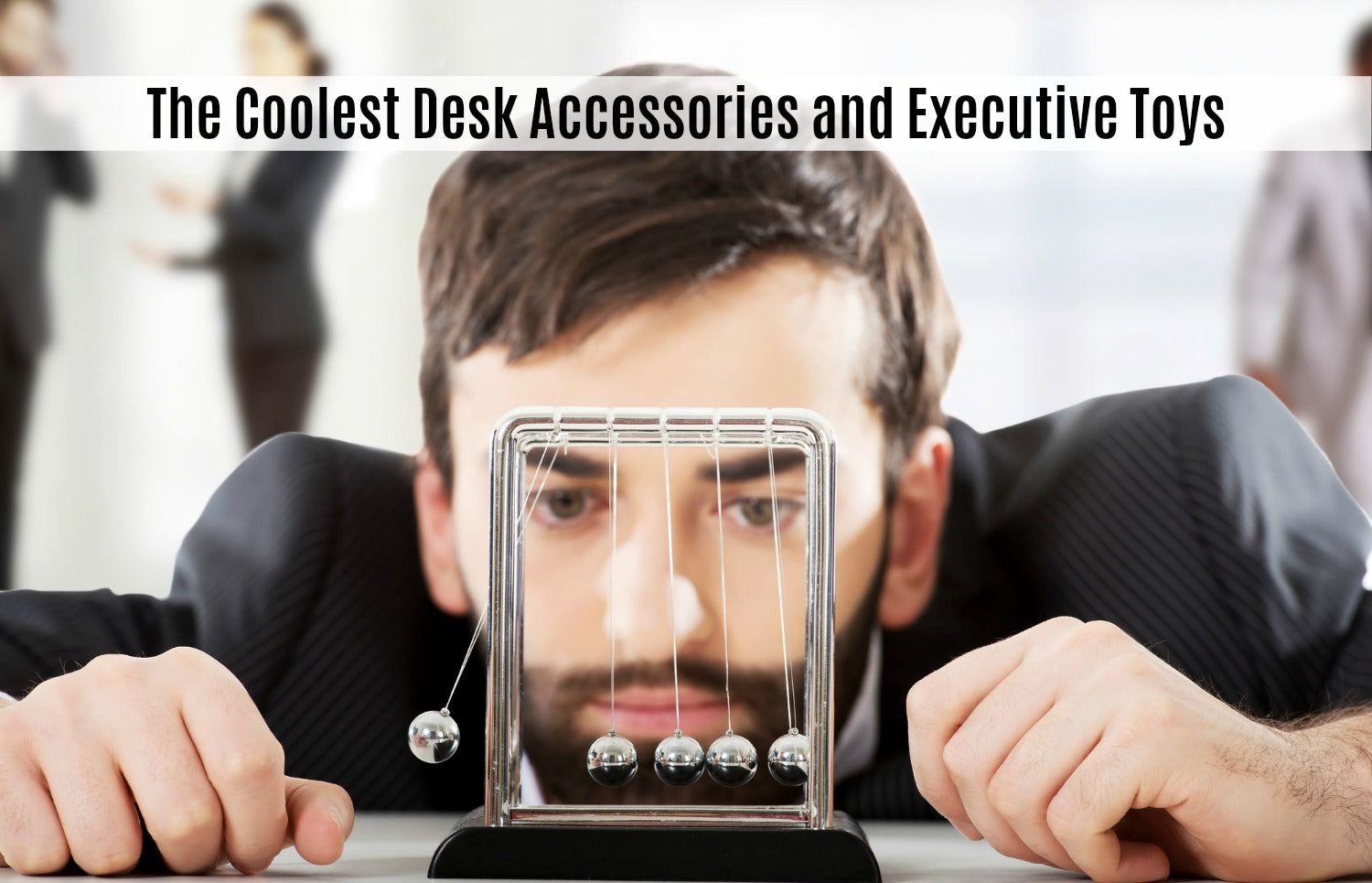 Executive Desk Toys and Fun Office Accessories