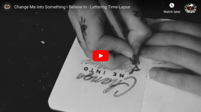 Change Me Into Something I Believe In - Lettering Time-Lapse