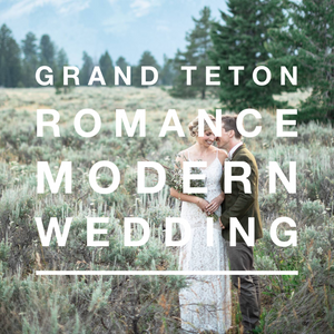Grand Tetons Romance Modern Wedding Inspiration