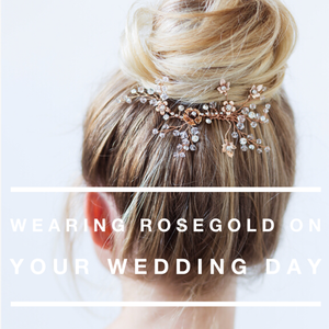 Wearing Rosegold on your Wedding Day