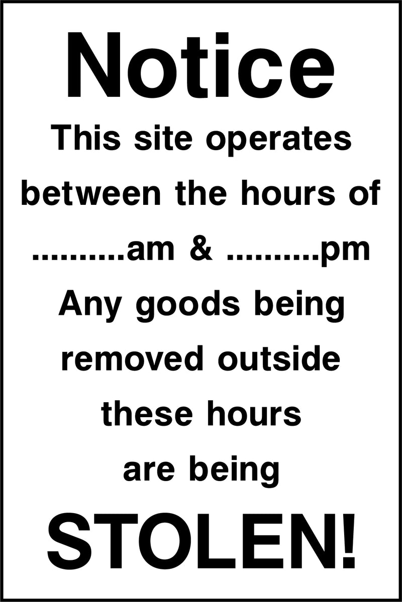 """Notice. This site operates between the hours of .. & .. PM. Any goods being removed outside these hours are being STOLEN!"" Sign"