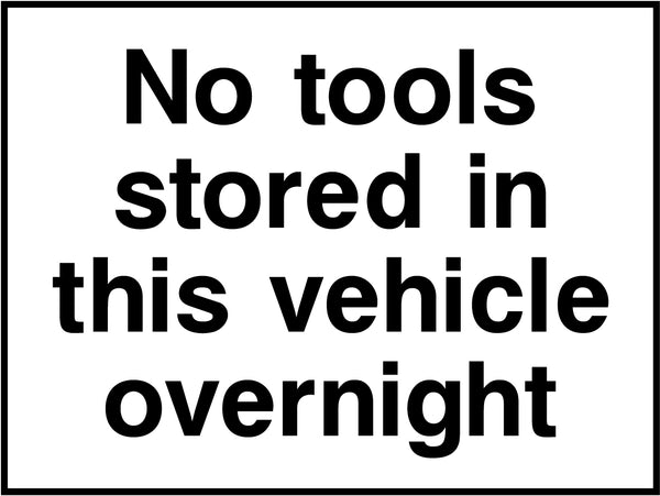 """No tools stored in this vehicle overnight"" Sign"
