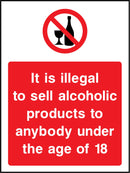 It is illegal to sell alcoholic products to anybody under the age of 18. Sign