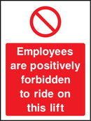 Employees are positively forbidden to ride on this lift. Sign