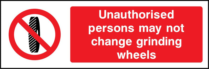 Unauthorised persons may not change gringing wheels. Sign