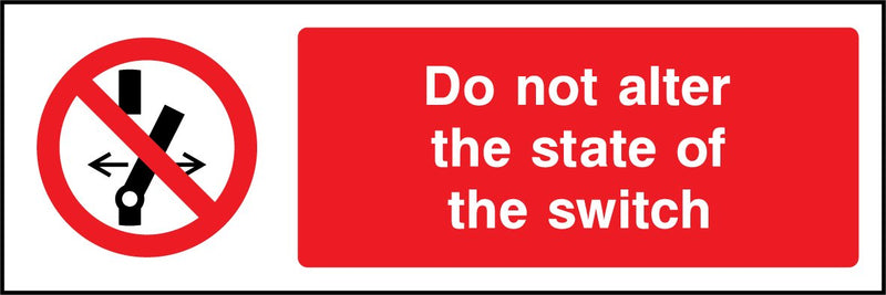 Do not alter the state of the switch. Sign