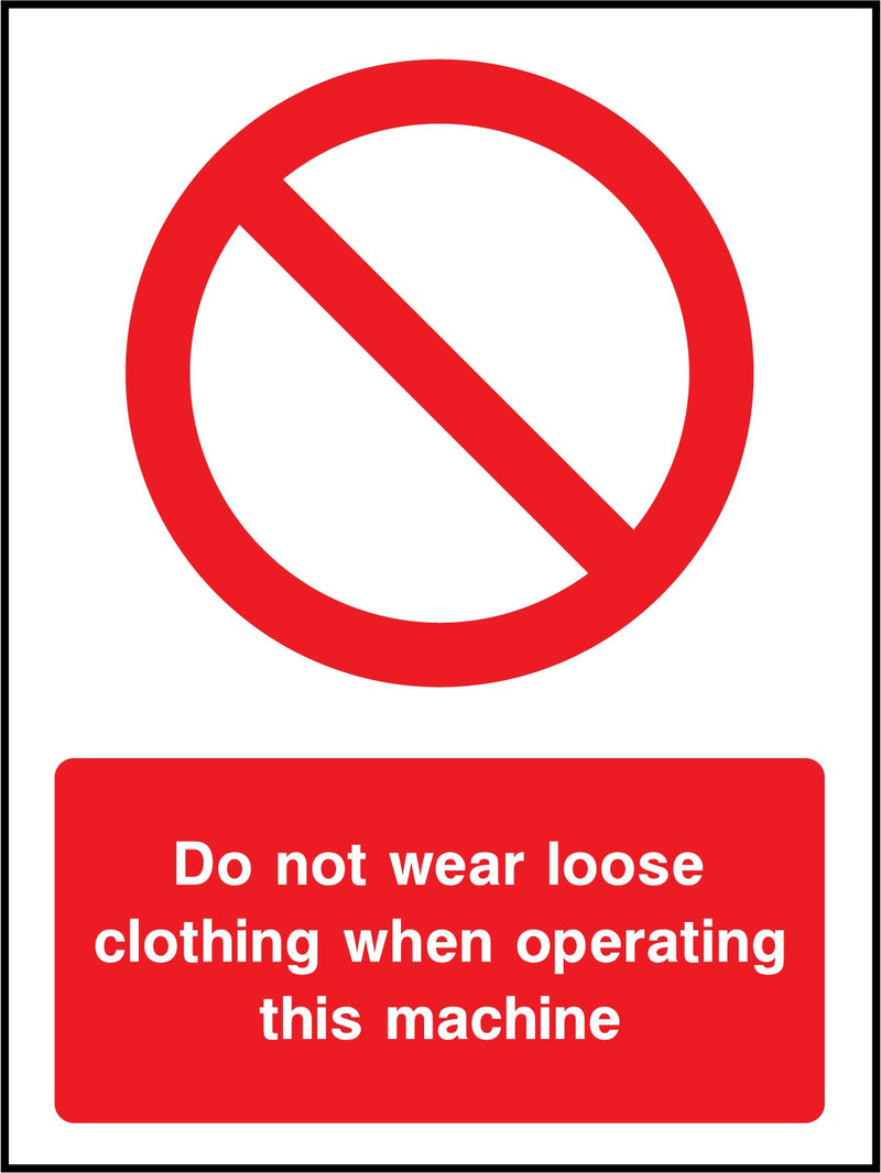 Do not wear loose clothing when operating this machine. Sign