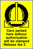 """Cars parked here without authorisation will be clamped. Release fee £....."" Sign"
