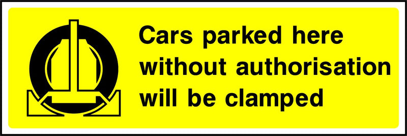 Cars parked here without authorisation will be clamped. Sign