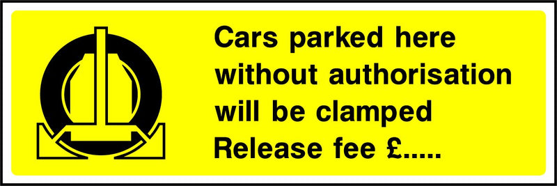 Cars parked here without authorisation will be clamped.  Release fee: €..... Sign