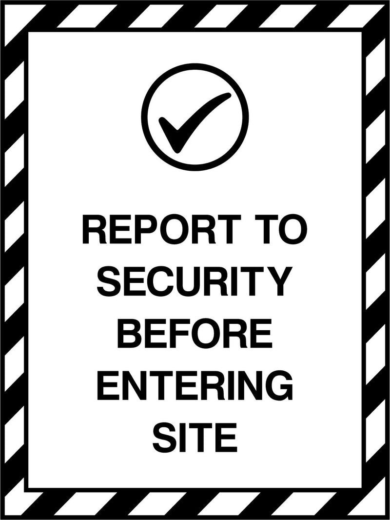REPORT TO SECURITY BEFORE ENTERING SITE. Sign