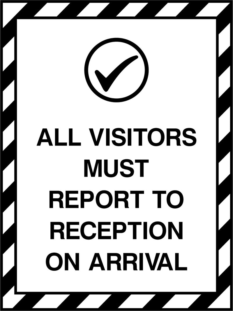 ALL VISITORS MUST REPORT TO RECEPTION ON ARRIVAL. Sign