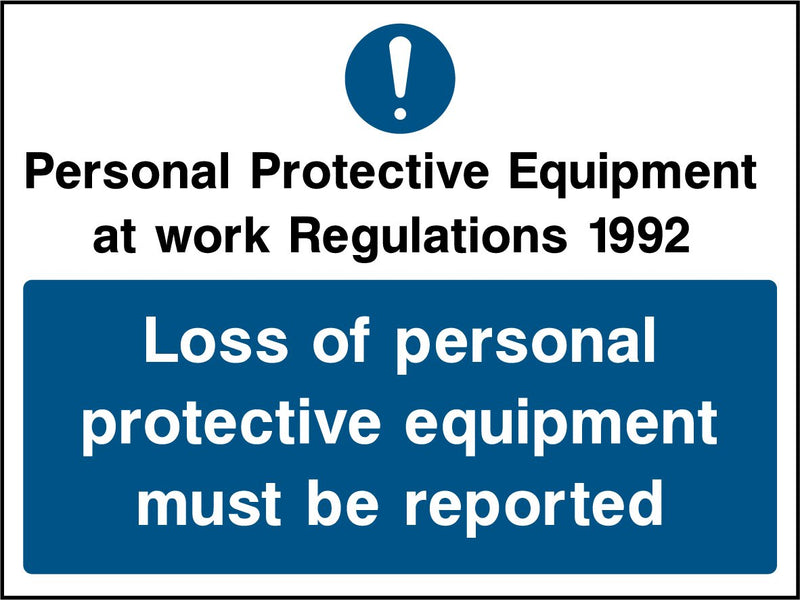 Personal Protective Equipment at work Regulations 1992. Loss of personal protective equipment must be reported. Sign