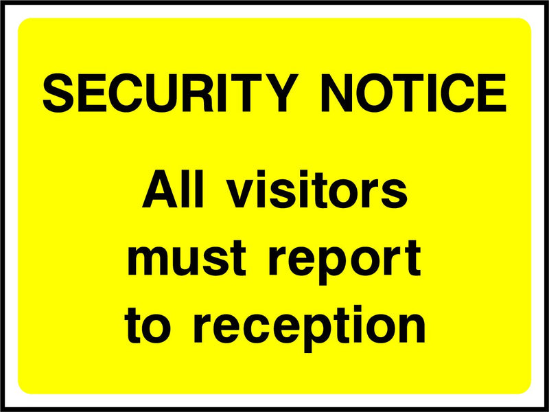 SECURITY NOTICE. All visitors must report to reception. Sign