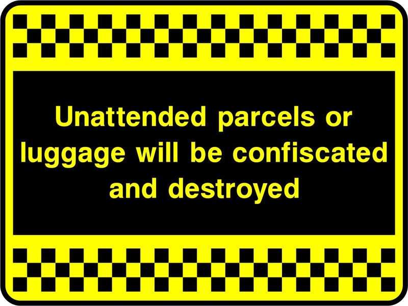 Unattended parcels or luggage will be confiscated and destroyed. Sign