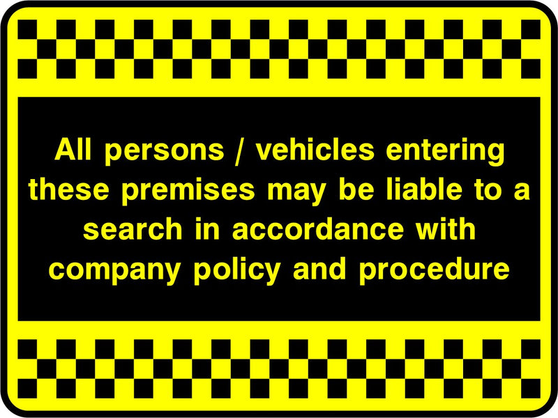 All persons / vehicles entering these premises may be liable to a seach in accordance with company policy and procedure. Sign