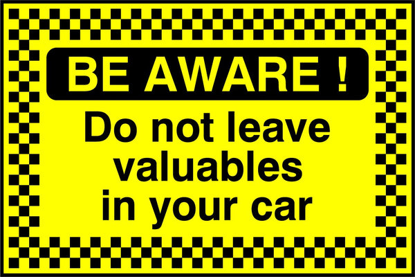 BE AWARE! Do not leave valuables in your car. Sign