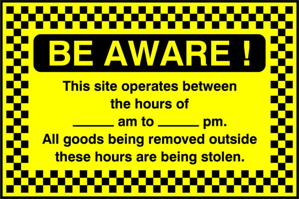 BE AWARE! This site operates between the hours of ..... am to ..... pm. All goods being removed outside these hours are being stolen. Sign