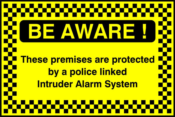 BE AWARE! These premises are protected by a police linked Intruder Alarm System. Sign