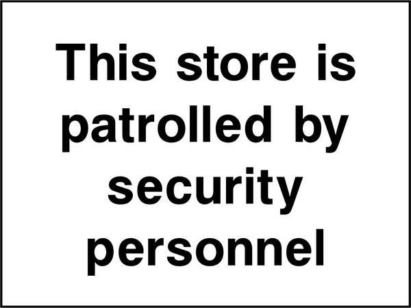 This store is patrolled by security personnel. Sign