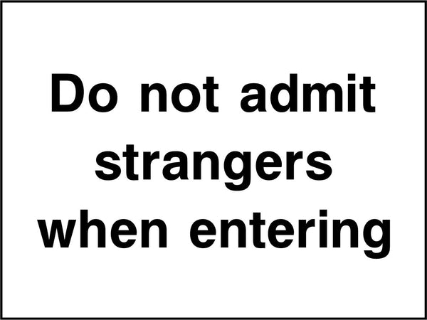 Do not admit stranges when entering. Sign