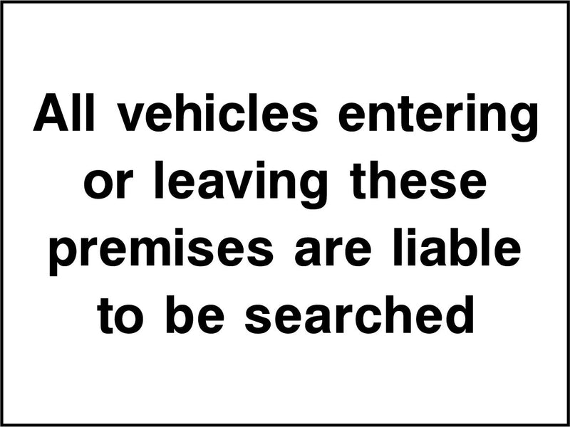 All vehicles entering or leaving these premises are liable to be searched. Sign