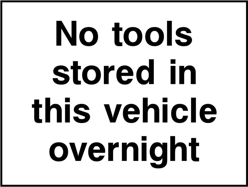No tools stored in this vehicle overnight. Sign