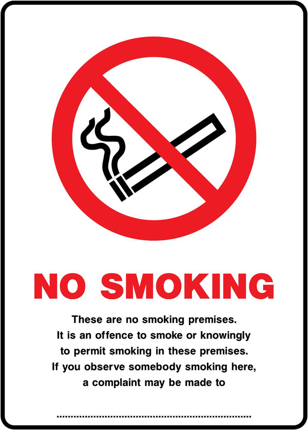 NO SMOKING - These are no smoking premises. It is an offence to smoke or knowingly to permit smoking in these premises. If you observe somebody smoking here, a complaint may be made to ..... Sign