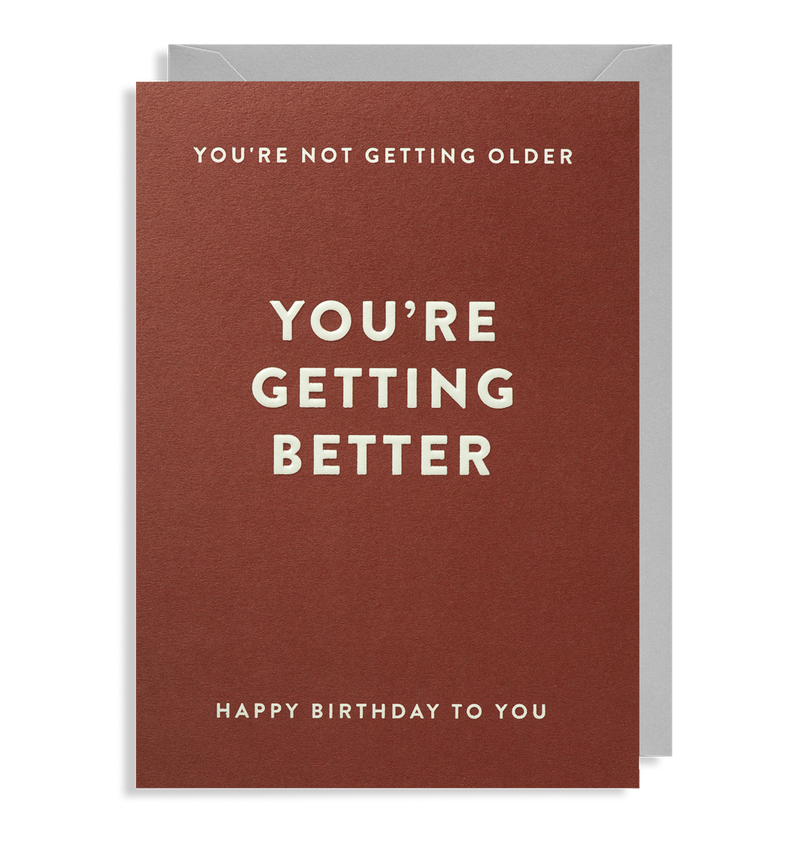 You're Not Getting Older, You're Getting Better
