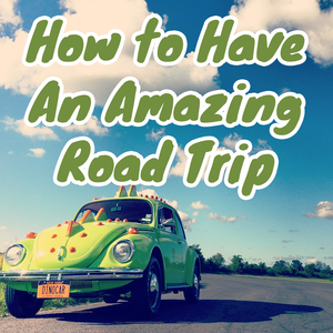 How to Have An Amazing Road Trip