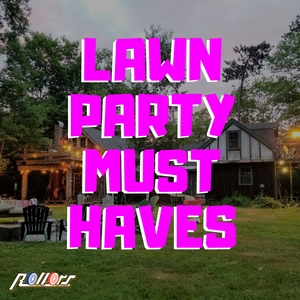 Must Haves For Your Next Lawn Party