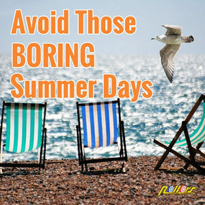 Avoid Those Boring Summer Days That Are Soon To Be Here!