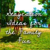 """Staycation"" Ideas for Family Fun"
