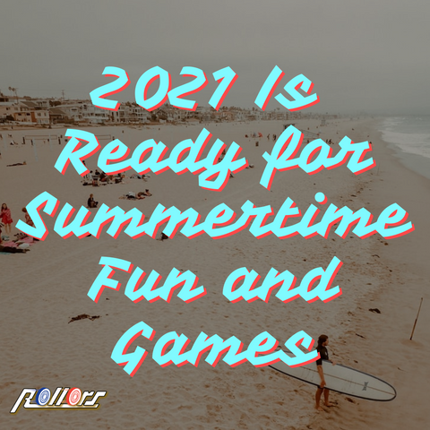 2021 Is Ready for Summertime Fun and Games